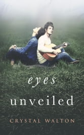 Eyes Unveiled - Unveiled Series, #1 ebook by Crystal Walton