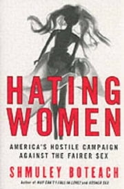 Hating Women - America's Hostile Campaign Against the Fairer Sex ebook by Rabbi Shmuley Boteach