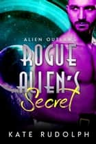 Rogue Alien's Secret ebook by Kate Rudolph