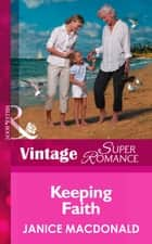 Keeping Faith (Mills & Boon Vintage Superromance) (A Little Secret, Book 7) ebook by Janice Macdonald