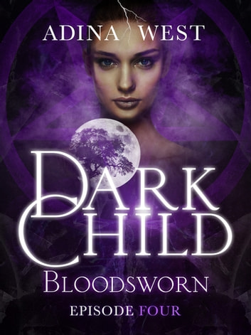 Dark Child (Bloodsworn): Episode 4 eBook by Adina West,Adina West