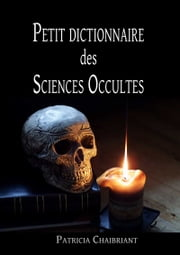 Petit dictionnaire des Sciences Occultes ebook by Patricia chaibriant