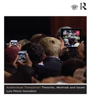 Audiovisual Translation - Theories, Methods and Issues ebook by Luis Pérez-González
