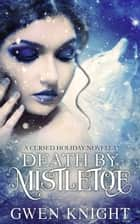 Death by Mistletoe - Cursed Holiday, #1 ebook by Gwen Knight
