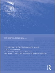 Tourism, Performance and the Everyday - Consuming the Orient ebook by Michael Haldrup,Jonas Larsen