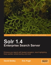 Solr 1.4 Enterprise Search Server ebook by David Smiley, Eric Pugh