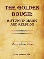 The Golden Bough: A Study in Magic and Religion ebook by Frazer, James George