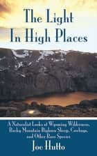 The Light In High Places ebook by Joe Hutto