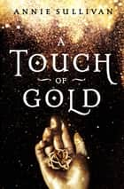 A Touch of Gold ebook by Annie Sullivan