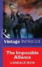 The Impossible Alliance (Mills & Boon Vintage Intrigue) ebook by Candace Irvin