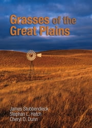 Grasses of the Great Plains ebook by James Stubbendieck, Stephan L. Hatch, Cheryl D. Dunn