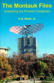The Montauk Files - Unearthing the Phoenix Conspiracy ebook by K.B. Wells