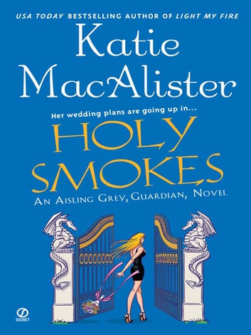 Holy Smokes - An Aisling Grey, Guardian, Novel eBook by Katie Macalister