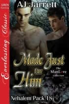 Made Just for Him ebook by AJ Jarrett