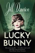 Lucky Bunny ebook by Jill Dawson