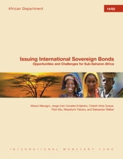 Issuing International Sovereign Bonds: Opportunities and Challenges for Sub-Saharan Africa ebook by Mauro  Mr. Mecagni,Jorge Iván Mr. Canales Kriljenko,Cheikh A. Gueye,Yibin  Mr. Mu,Masafumi  Mr. Yabara,Sebastian  Mr. Weber
