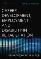 Career Development, Employment, and Disability in Rehabilitation ebook by David Strauser, Ph.D.