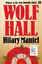 Wolf Hall: Shortlisted for the Golden Man Booker Prize eBook by Hilary Mantel