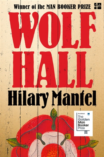 Wolf Hall: Winner of the Man Booker Prize eBook by Hilary Mantel