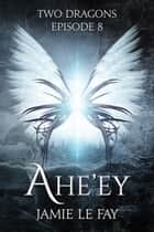 Two Dragons: Ahe'ey, Episode 8 ebook by Jamie Le Fay