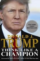 Think Like a Champion - An Informal Education In Business and Life ebook by Donald Trump