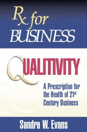 Rx for Business: Qualitivity ebook by Sandra W. Evans