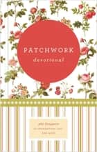 Patchwork Devotional - 365 Snippets of Inspiration, Joy, and Hope ebook by Various Authors