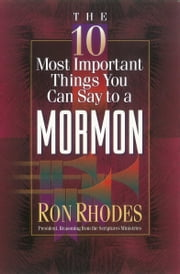 The 10 Most Important Things You Can Say to a Mormon ebook by Ron Rhodes