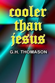 Cooler than Jesus ebook by G. H. Thomason