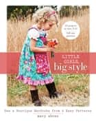 Little Girls, Big Style - Sew a Boutique Wardrobe from 4 Easy Patterns ebook by Mary Abreu