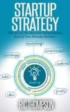 Startup Strategy: The Art of The Start for Solopreneurs, Even if You Already Started… ebook by Ric Thompson