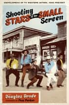 Shooting Stars of the Small Screen ebook by Douglas Brode,Fess  Parker