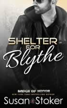 Shelter for Blythe - A Firefighter/Police Romantic Suspense Novel ebook by Susan Stoker