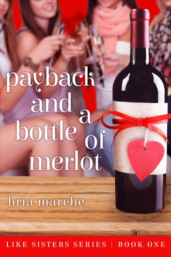 Payback and a Bottle of Merlot (Like Sisters #1) ebook by Bria Marche