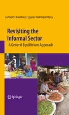 Revisiting the Informal Sector ebook by Sarbajit Chaudhuri,Ujjaini Mukhopadhyay