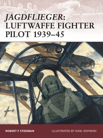 Jagdflieger - Luftwaffe Fighter Pilot 1939-45 ebook by Robert F Stedman