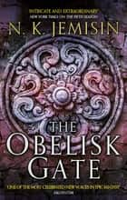The Obelisk Gate - The Broken Earth, Book 2, WINNER OF THE HUGO AWARD 2017 ebook by N. K. Jemisin