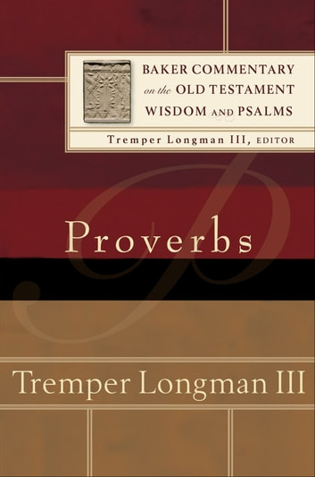 Proverbs (Baker Commentary on the Old Testament Wisdom and Psalms) ebook by Tremper III Longman