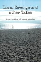 Love, Revenge and Other Tales - A Collection of Short Stories ebook by