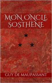 Mon oncle Sosthène ebook by Guy de Maupassant