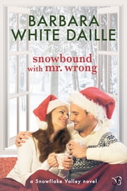 Snowbound with Mr. Wrong ebook by Barbara White Daille