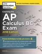 Cracking the AP Calculus BC Exam, 2018 Edition - Proven Techniques to Help You Score a 5 ebook by Princeton Review