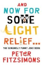 And Now For Some Light Relief...The Genuinely Funny Joke Book ebook by Peter FitzSimons