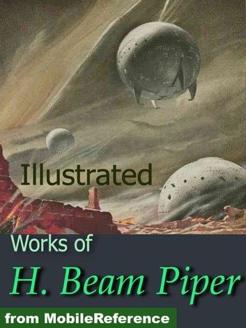 Works of H. Beam Piper. Illustrated. Space Viking, Little Fuzzy, Uller Uprising, Oomphel in the Sky, Ministry of Disturbance, Omnilingual and more ebook by Piper, H. Beam