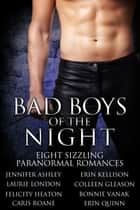 Bad Boys of the Night: Paranormal Romance Boxed Set ebook by Jennifer Ashley,Erin Kellison,Laurie London,Colleen Gleason,Felicity Heaton,Bonnie Vanak,Caris Roane,Erin Quinn