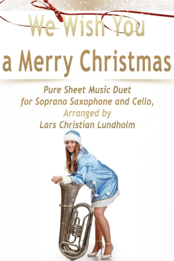 We Wish You a Merry Christmas Pure Sheet Music Duet for Soprano Saxophone and Cello, Arranged by Lars Christian Lundholm ebook by Pure Sheet Music