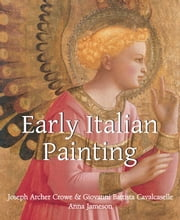 Early Italian Painting ebook by Joseph Archer Crowe,Giovanni Battista Cavalcaselle,Anna Jameson
