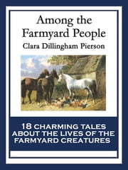 Among the Farmyard People - With linked Table of Contents ebook by Clara Dillingham Pierson