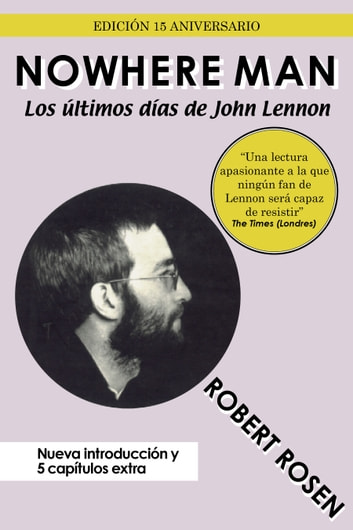 Nowhere Man: Los últimos días de John Lennon ebook by Robert Rosen