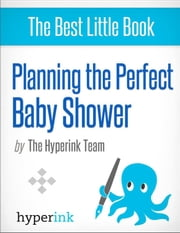 Planning the Perfect Baby Shower ebook by The Hyperink  Team